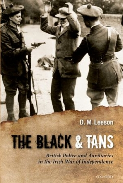 The Black Tans: British Police and Auxiliaries in the Irish War of Independence, 1920 -1921 By David M. Leeson